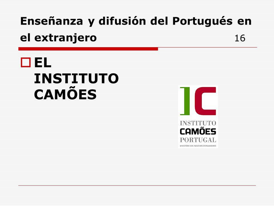Enseñanza y difusión del Portugués en el extranjero 16 EL INSTITUTO CAMÕES