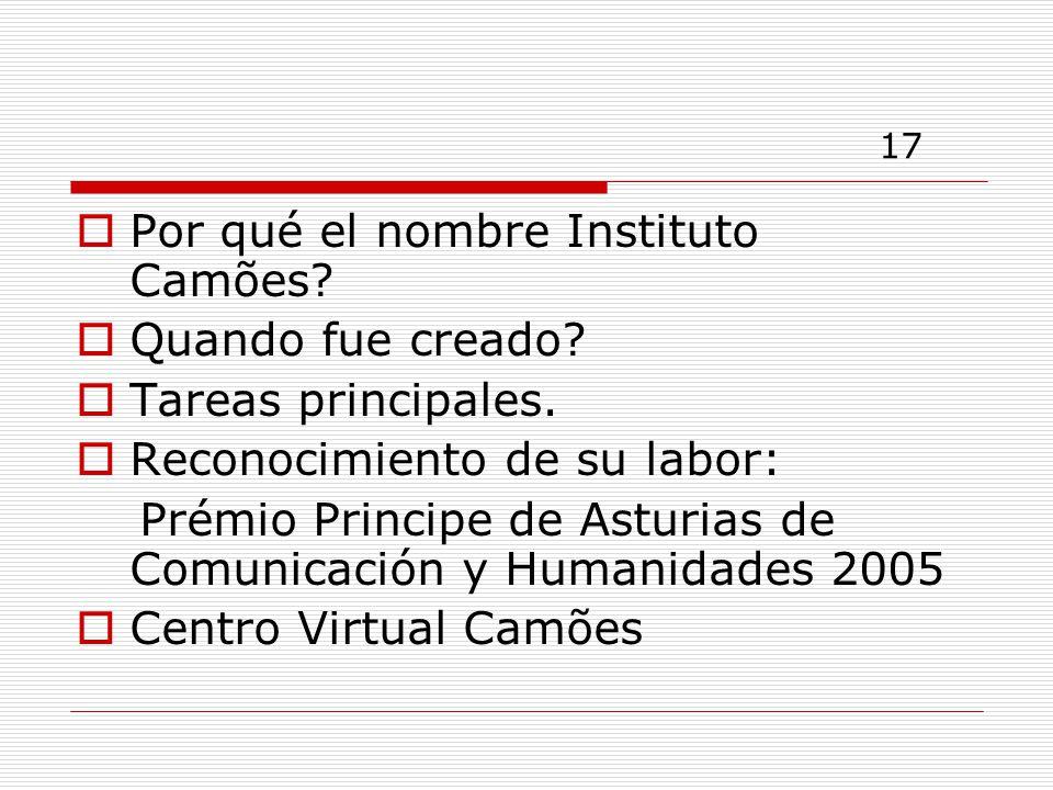 17 Por qué el nombre Instituto Camões.Quando fue creado.