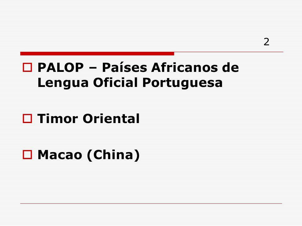 2 PALOP – Países Africanos de Lengua Oficial Portuguesa Timor Oriental Macao (China)