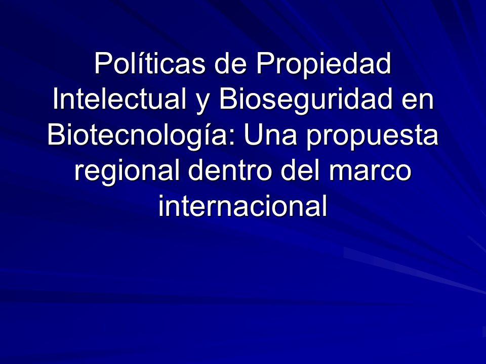 Políticas de Propiedad Intelectual y Bioseguridad en Biotecnología: Una propuesta regional dentro del marco internacional