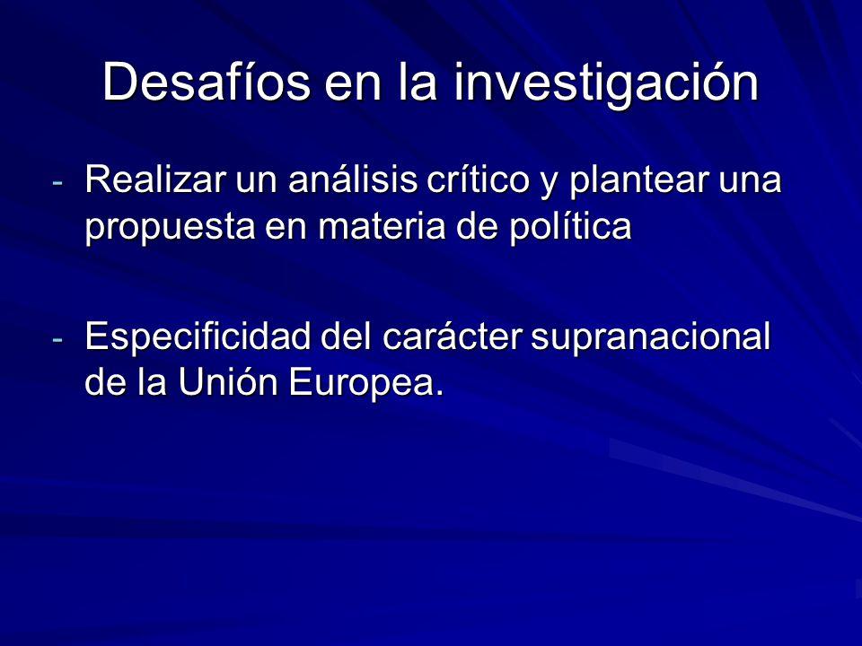 Desafíos en la investigación - Realizar un análisis crítico y plantear una propuesta en materia de política - Especificidad del carácter supranacional de la Unión Europea.
