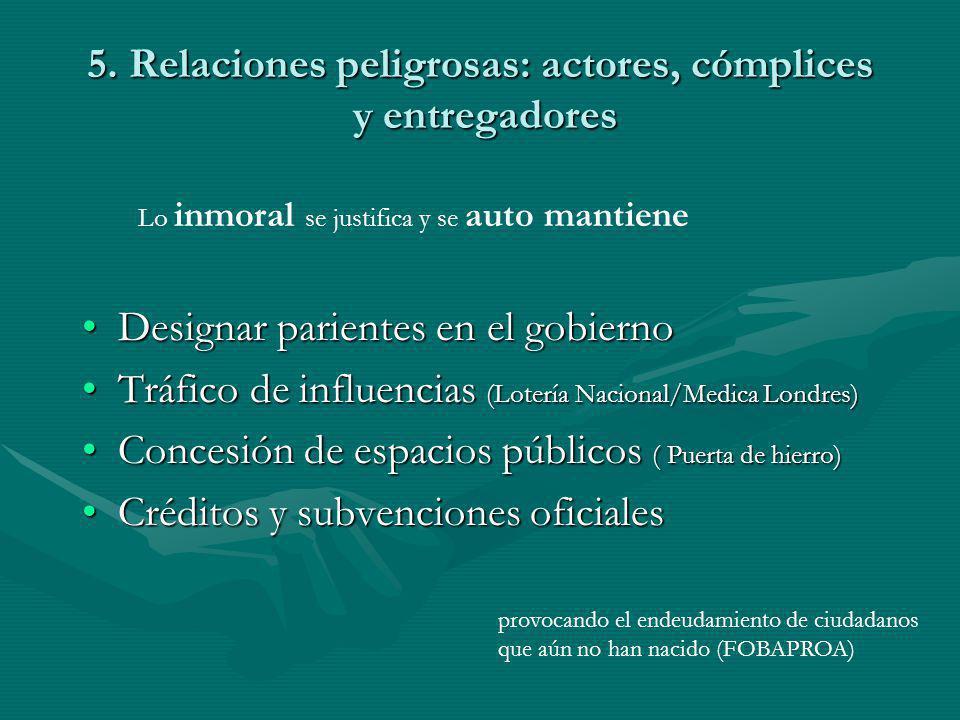 5. Relaciones peligrosas: actores, cómplices y entregadores Designar parientes en el gobiernoDesignar parientes en el gobierno Tráfico de influencias