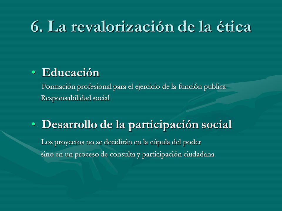 6. La revalorización de la ética EducaciónEducación Formación profesional para el ejercicio de la función publica Formación profesional para el ejerci