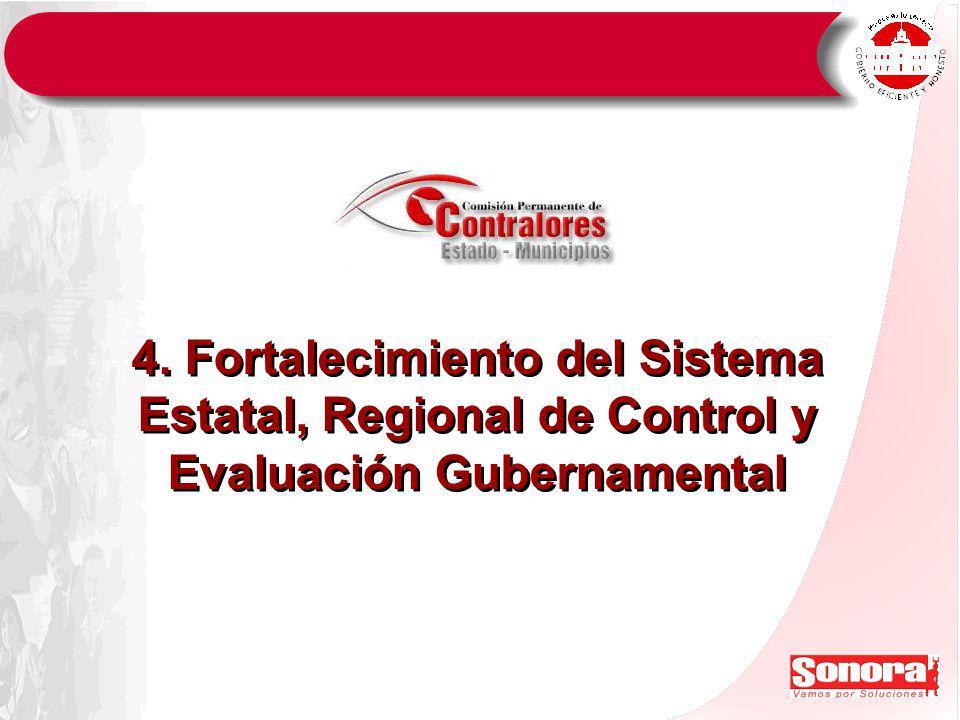 4. Fortalecimiento del Sistema Estatal, Regional de Control y Evaluación Gubernamental