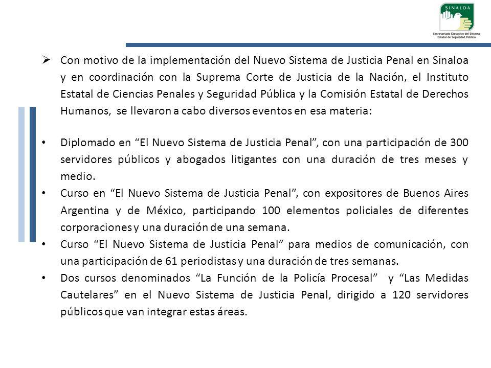 Con motivo de la implementación del Nuevo Sistema de Justicia Penal en Sinaloa y en coordinación con la Suprema Corte de Justicia de la Nación, el Ins