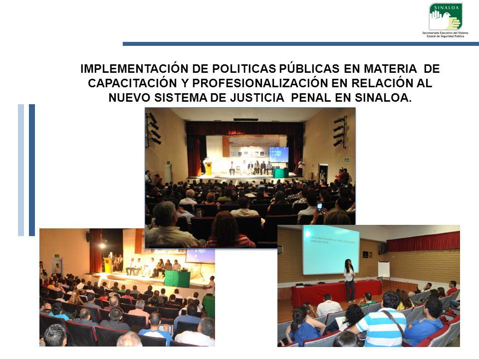 IMPLEMENTACIÓN DE POLITICAS PÚBLICAS EN MATERIA DE CAPACITACIÓN Y PROFESIONALIZACIÓN EN RELACIÓN AL NUEVO SISTEMA DE JUSTICIA PENAL EN SINALOA.