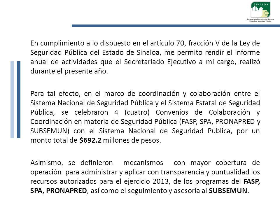 En cumplimiento a lo dispuesto en el artículo 70, fracción V de la Ley de Seguridad Pública del Estado de Sinaloa, me permito rendir el informe anual