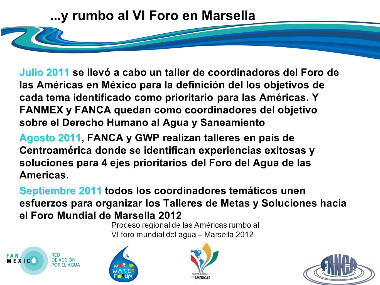 Proceso regional de las Américas rumbo al VI foro mundial del agua – Marsella 2012...y rumbo al VI Foro en Marsella Julio 2011 Julio 2011 se llevó a cabo un taller de coordinadores del Foro de las Américas en México para la definición del los objetivos de cada tema identificado como prioritario para las Américas.