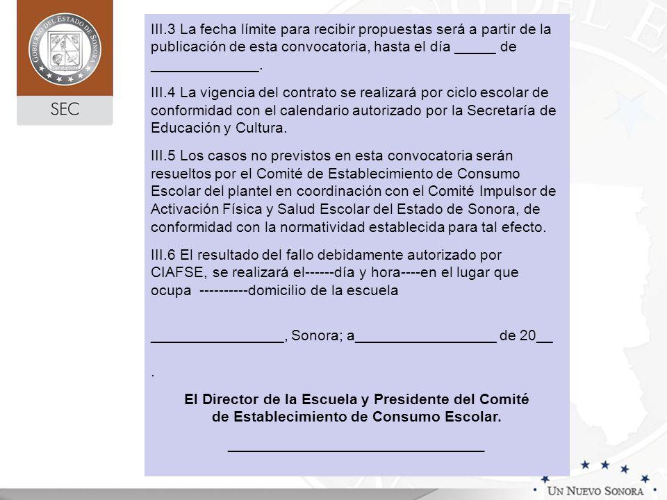 III.3 La fecha límite para recibir propuestas será a partir de la publicación de esta convocatoria, hasta el día _____ de _____________. III.4 La vige