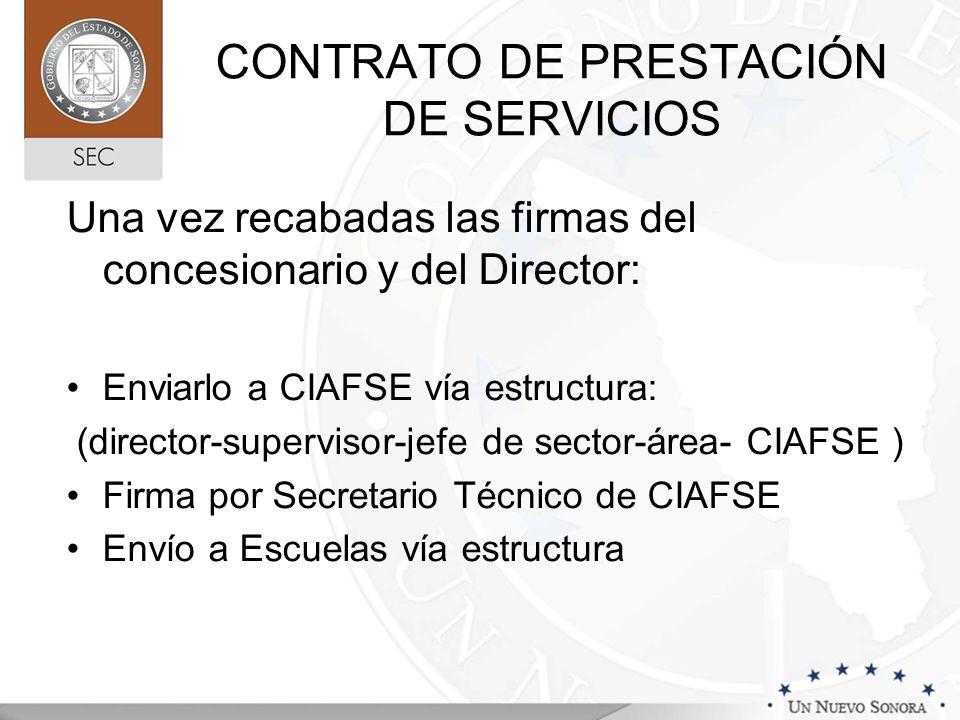 CONTRATO DE PRESTACIÓN DE SERVICIOS Una vez recabadas las firmas del concesionario y del Director: Enviarlo a CIAFSE vía estructura: (director-supervi