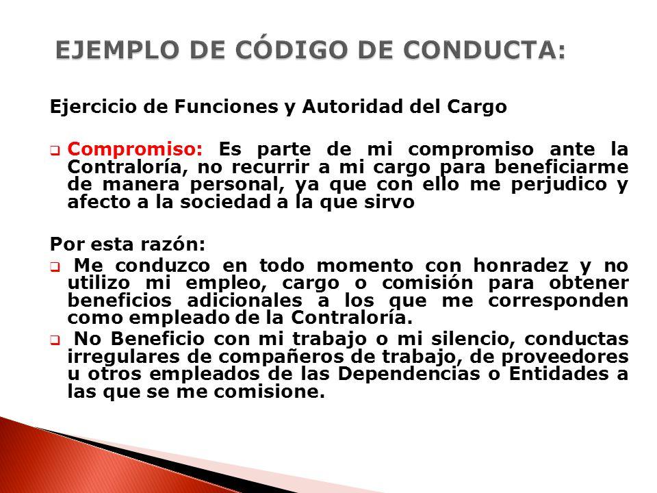 Ejercicio de Funciones y Autoridad del Cargo Compromiso: Es parte de mi compromiso ante la Contraloría, no recurrir a mi cargo para beneficiarme de ma