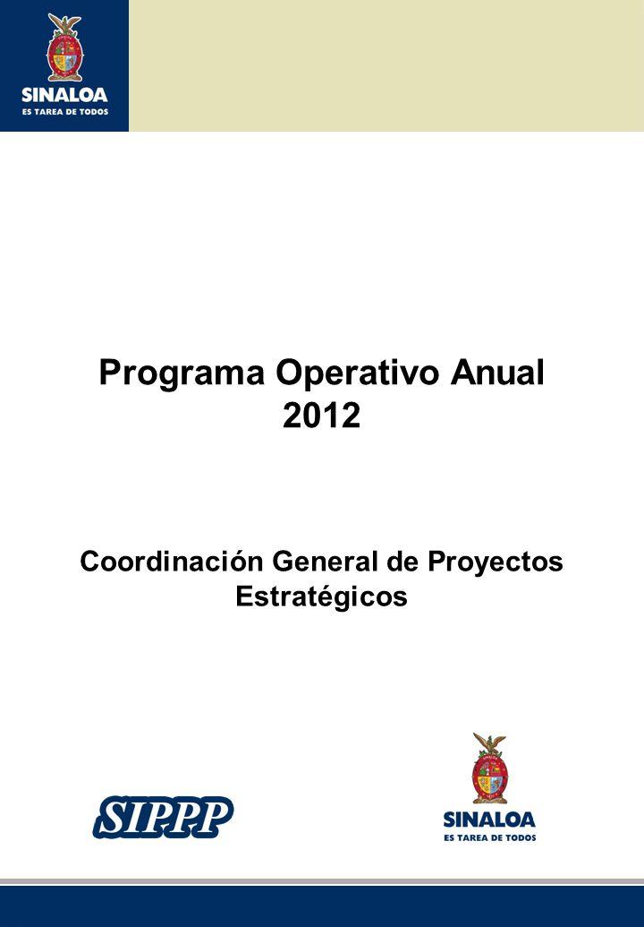 Sistema Integral de Planeación, Programación y Presupuestación del Gasto Público Proceso para el Ejercicio Fiscal del año 2012 Programa Operativo Anual 2012 Coordinación General de Proyectos Estratégicos