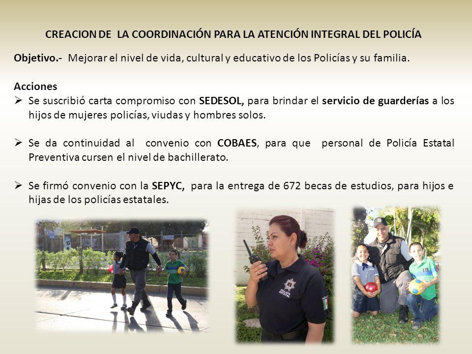 Objetivo.- Mejorar el nivel de vida, cultural y educativo de los Policías y su familia. Acciones Se suscribió carta compromiso con SEDESOL, para brind