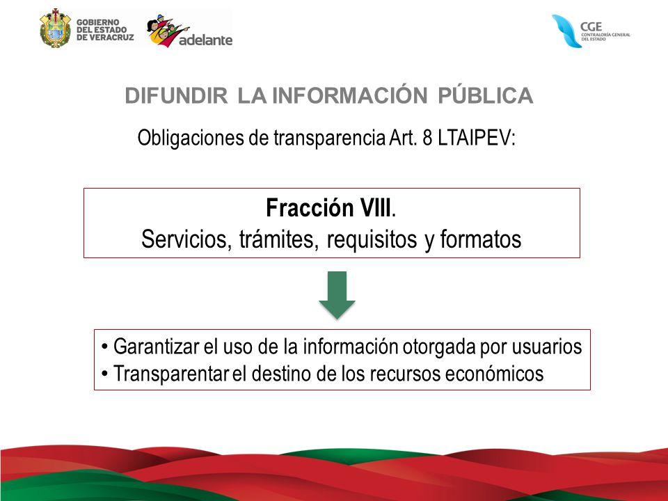 DIFUNDIR LA INFORMACIÓN PÚBLICA Obligaciones de transparencia Art. 8 LTAIPEV: Fracción VIII. Servicios, trámites, requisitos y formatos Garantizar el