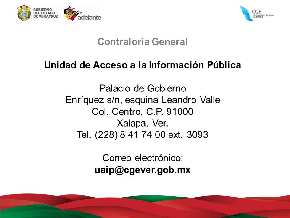 Contraloría General Unidad de Acceso a la Información Pública Palacio de Gobierno Enríquez s/n, esquina Leandro Valle Col. Centro, C.P. 91000 Xalapa,