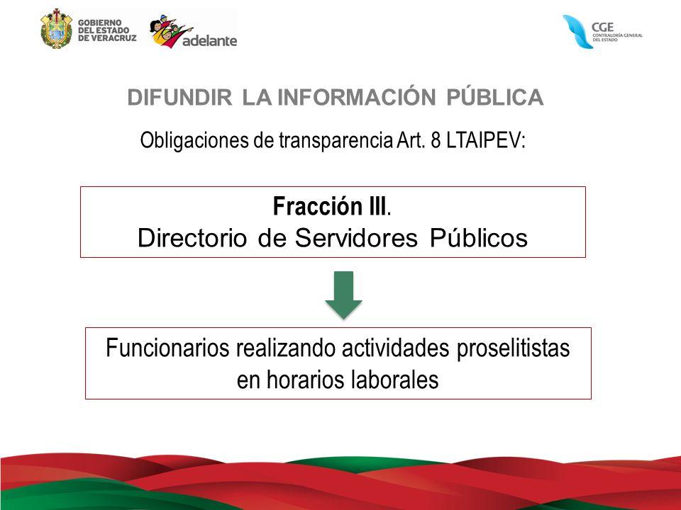 DIFUNDIR LA INFORMACIÓN PÚBLICA Obligaciones de transparencia Art. 8 LTAIPEV: Fracción III. Directorio de Servidores Públicos Funcionarios realizando