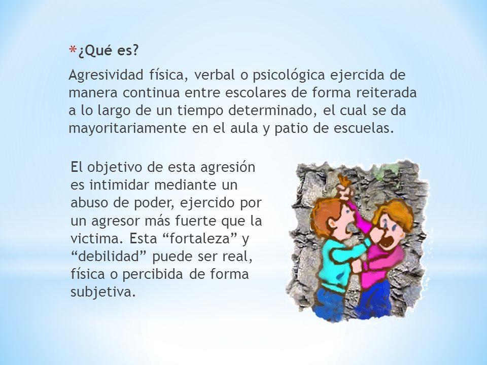 *¿Qué es? Agresividad física, verbal o psicológica ejercida de manera continua entre escolares de forma reiterada a lo largo de un tiempo determinado,