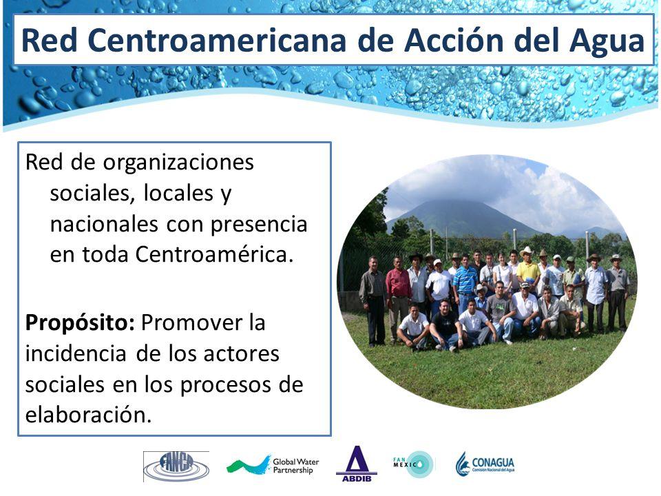 Red Centroamericana de Acción del Agua Red de organizaciones sociales, locales y nacionales con presencia en toda Centroamérica. Propósito: Promover l