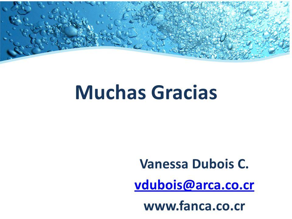 Muchas Gracias Vanessa Dubois C. vdubois@arca.co.cr www.fanca.co.cr