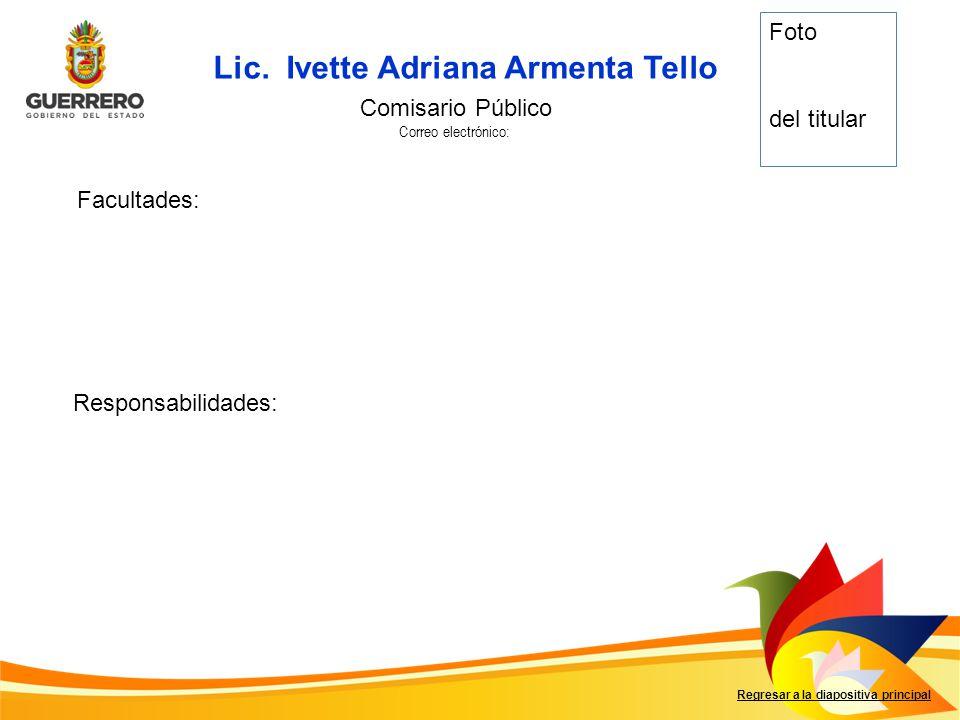 Lic. Ivette Adriana Armenta Tello Facultades: Responsabilidades: Regresar a la diapositiva principal Comisario Público Correo electrónico: Foto del ti