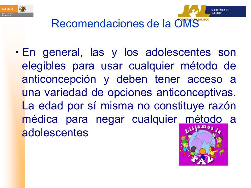 Recomendaciones de la OMS En general, las y los adolescentes son elegibles para usar cualquier método de anticoncepción y deben tener acceso a una var