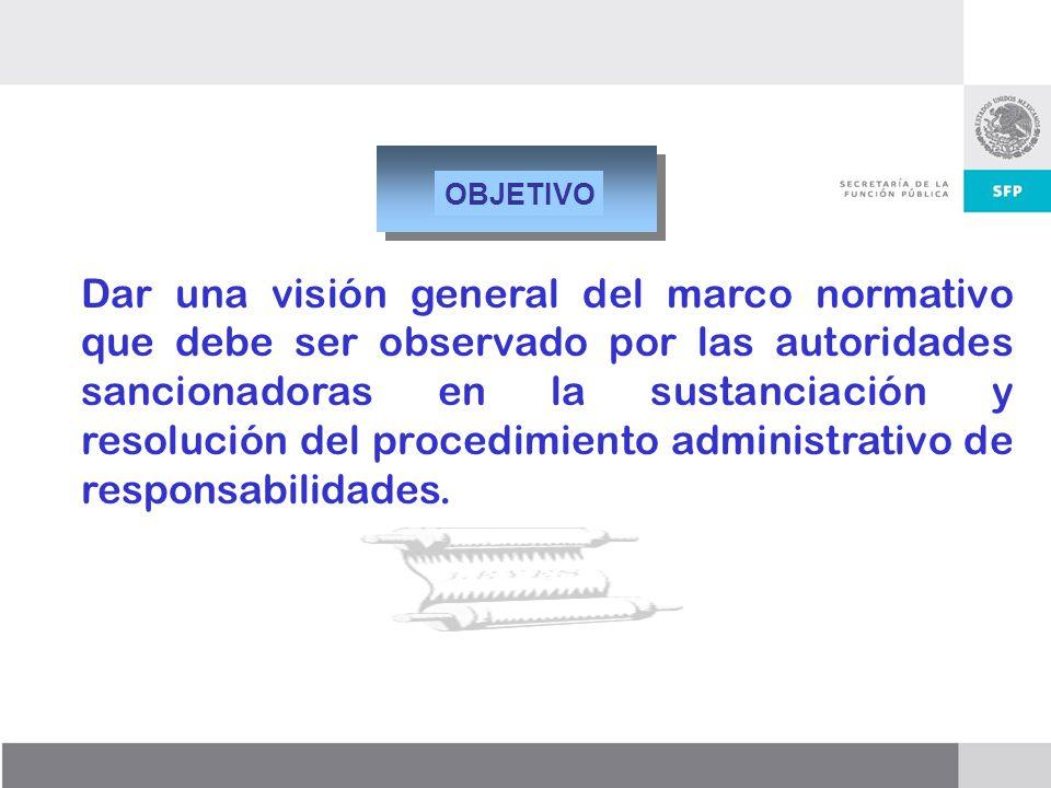 Dirección General de Responsabilidades y Situación Patrimonial OBJETIVO Dar una visión general del marco normativo que debe ser observado por las auto