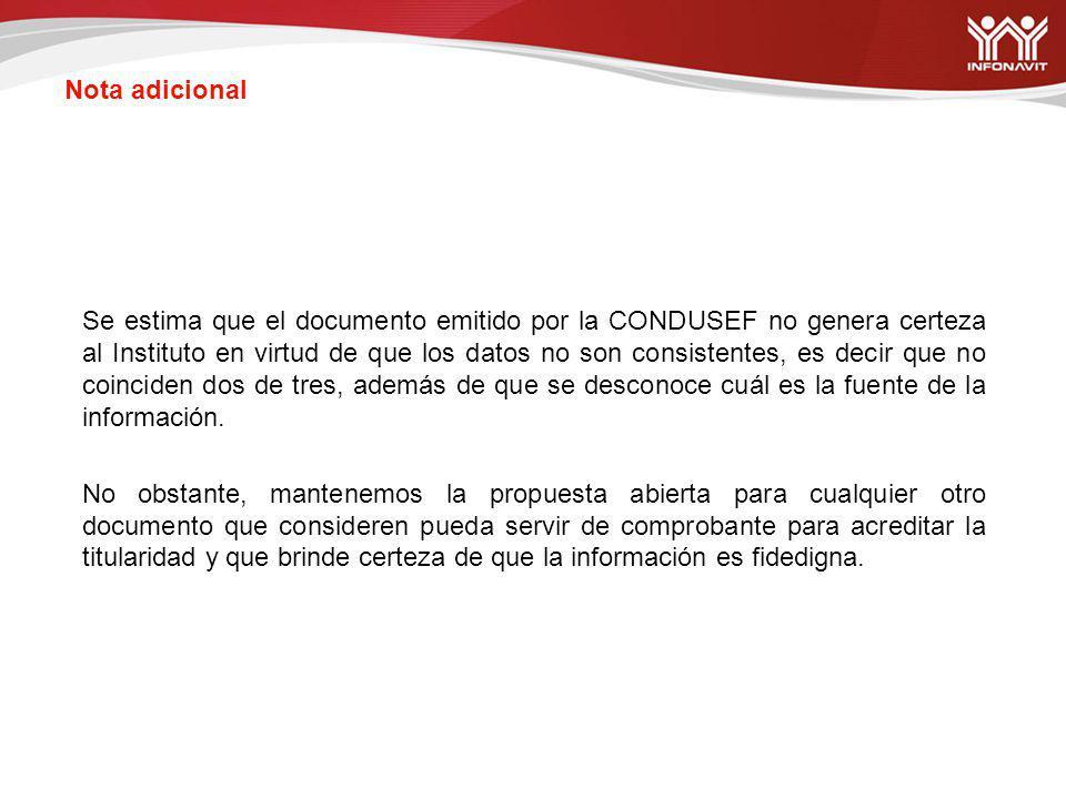 Se estima que el documento emitido por la CONDUSEF no genera certeza al Instituto en virtud de que los datos no son consistentes, es decir que no coinciden dos de tres, además de que se desconoce cuál es la fuente de la información.