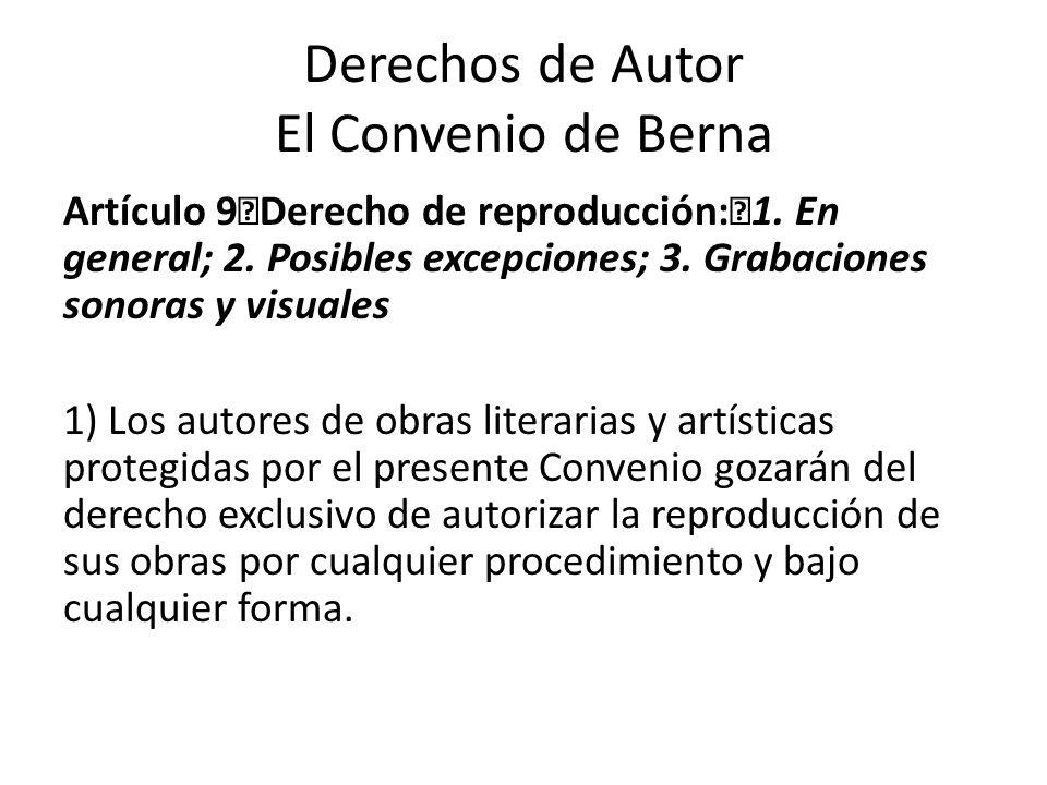 Derechos de Autor El Convenio de Berna Artículo 9 Derecho de reproducción: 1.
