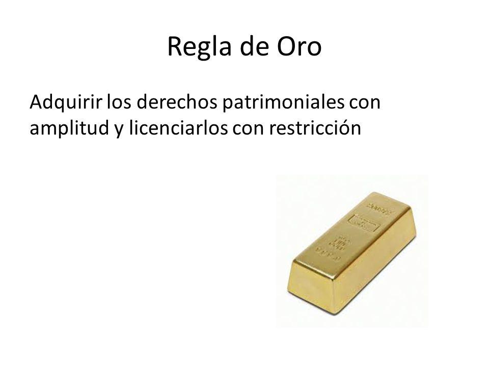 Regla de Oro Adquirir los derechos patrimoniales con amplitud y licenciarlos con restricción
