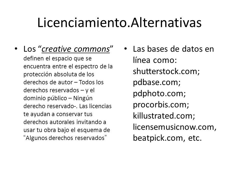 Licenciamiento.Alternativas Los creative commons definen el espacio que se encuentra entre el espectro de la protección absoluta de los derechos de autor – Todos los derechos reservados – y el dominio público – Ningún derecho reservado-.