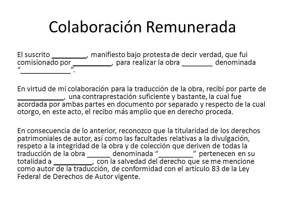 Colaboración Remunerada El suscrito _________, manifiesto bajo protesta de decir verdad, que fui comisionado por __________, para realizar la obra ________ denominada_____________.