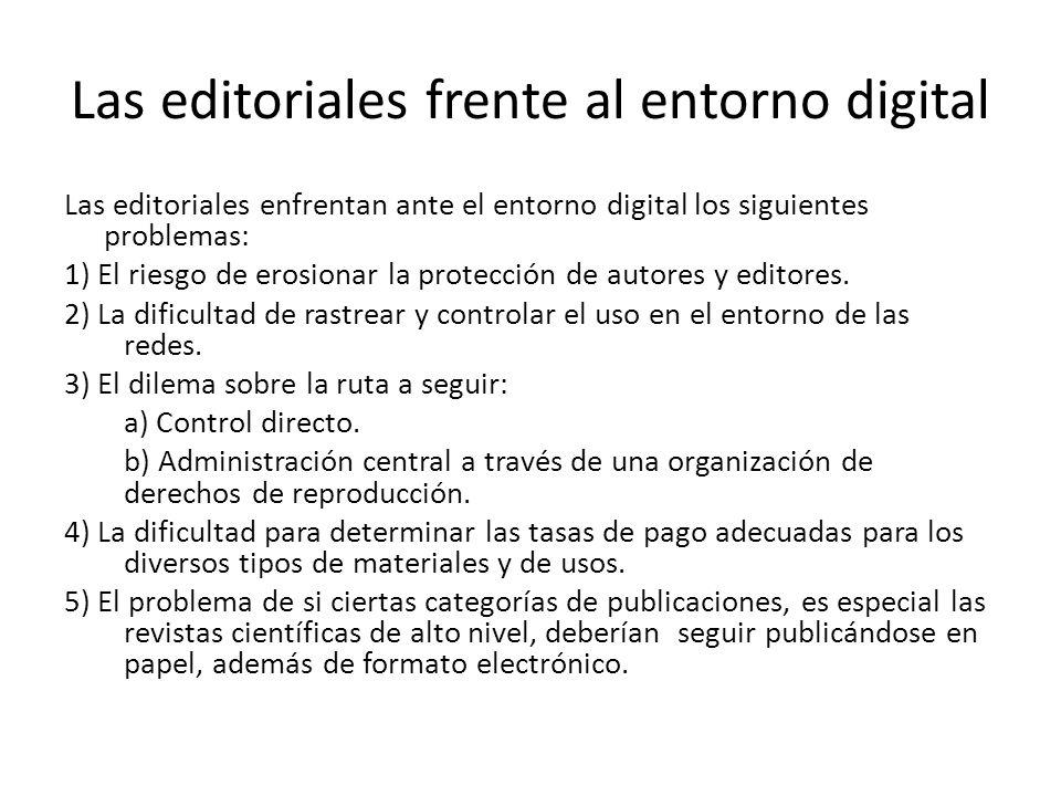 Las editoriales frente al entorno digital Las editoriales enfrentan ante el entorno digital los siguientes problemas: 1) El riesgo de erosionar la protección de autores y editores.