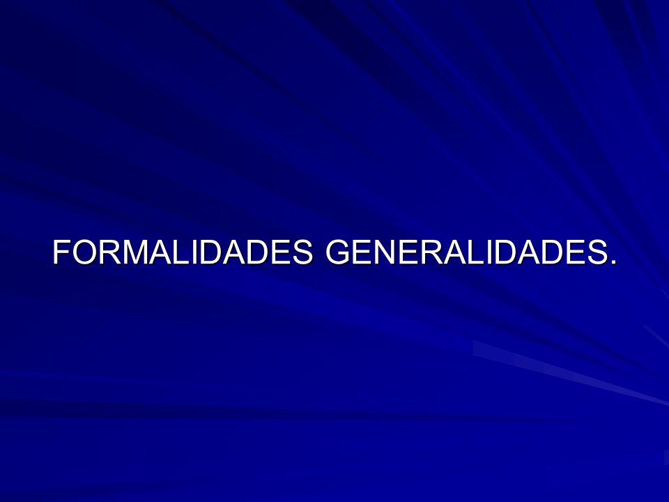 FORMALIDADES GENERALIDADES.