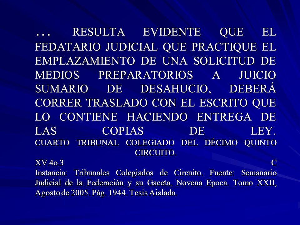 … RESULTA EVIDENTE QUE EL FEDATARIO JUDICIAL QUE PRACTIQUE EL EMPLAZAMIENTO DE UNA SOLICITUD DE MEDIOS PREPARATORIOS A JUICIO SUMARIO DE DESAHUCIO, DEBERÁ CORRER TRASLADO CON EL ESCRITO QUE LO CONTIENE HACIENDO ENTREGA DE LAS COPIAS DE LEY.