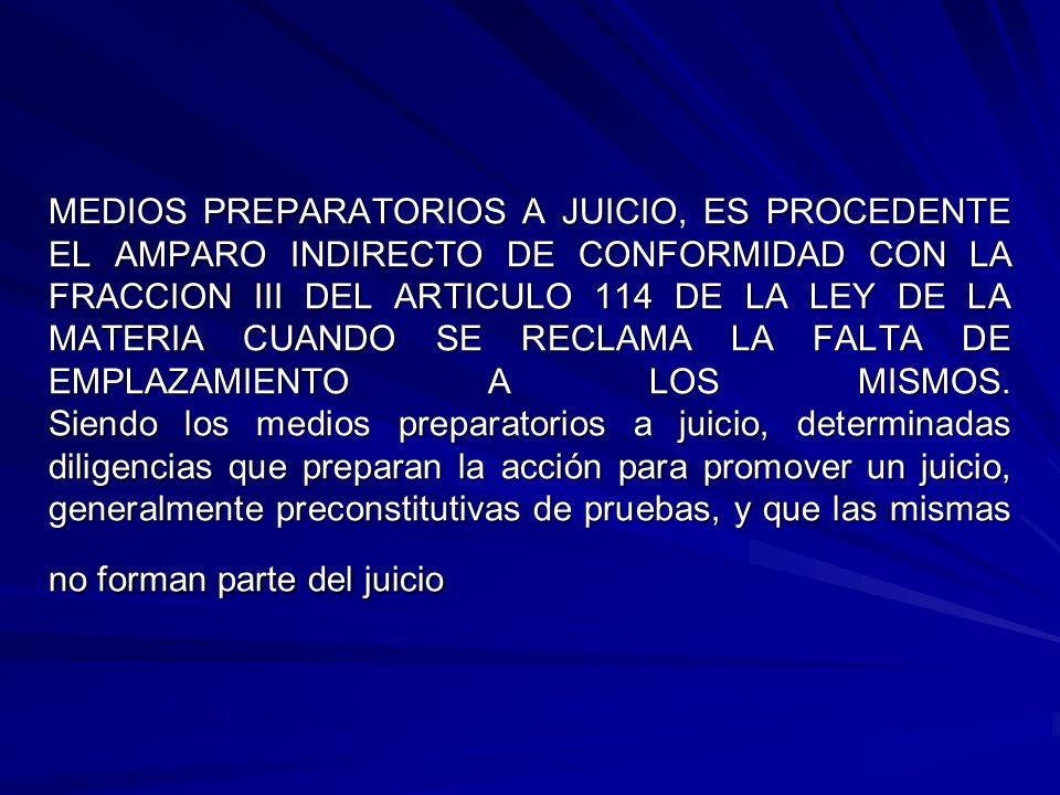 MEDIOS PREPARATORIOS A JUICIO, ES PROCEDENTE EL AMPARO INDIRECTO DE CONFORMIDAD CON LA FRACCION III DEL ARTICULO 114 DE LA LEY DE LA MATERIA CUANDO SE RECLAMA LA FALTA DE EMPLAZAMIENTO A LOS MISMOS.