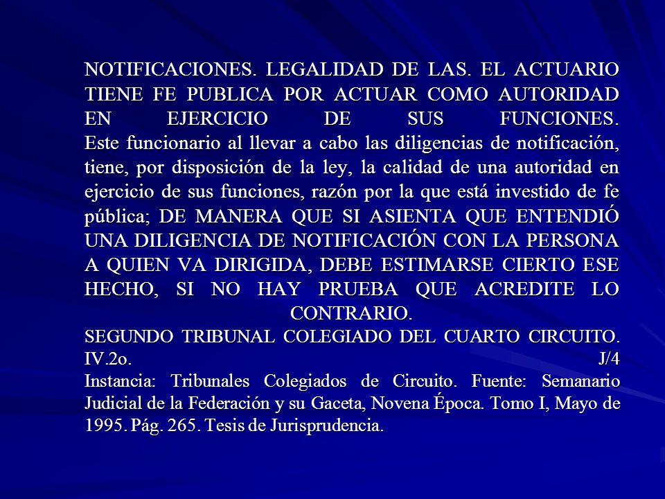 NOTIFICACIONES. LEGALIDAD DE LAS. EL ACTUARIO TIENE FE PUBLICA POR ACTUAR COMO AUTORIDAD EN EJERCICIO DE SUS FUNCIONES. Este funcionario al llevar a c