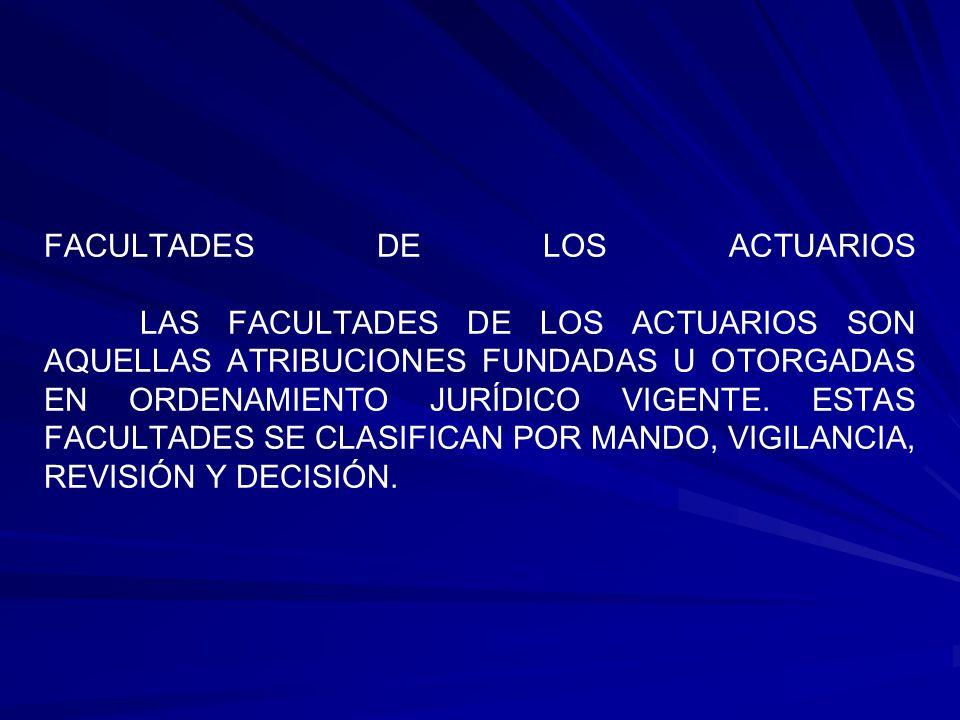 FACULTADES DE LOS ACTUARIOS LAS FACULTADES DE LOS ACTUARIOS SON AQUELLAS ATRIBUCIONES FUNDADAS U OTORGADAS EN ORDENAMIENTO JURÍDICO VIGENTE.