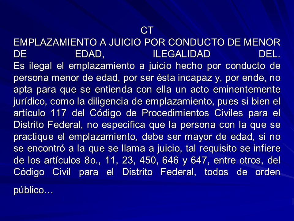 CT EMPLAZAMIENTO A JUICIO POR CONDUCTO DE MENOR DE EDAD, ILEGALIDAD DEL. Es ilegal el emplazamiento a juicio hecho por conducto de persona menor de ed