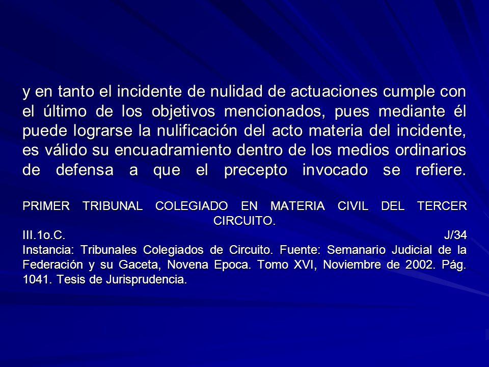 y en tanto el incidente de nulidad de actuaciones cumple con el último de los objetivos mencionados, pues mediante él puede lograrse la nulificación d