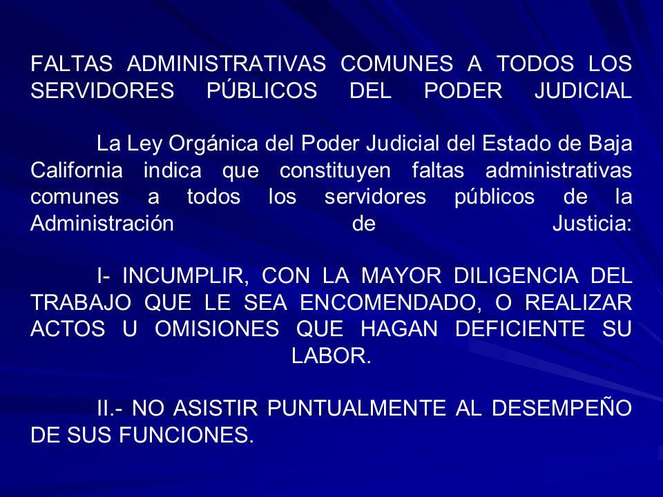 FALTAS ADMINISTRATIVAS COMUNES A TODOS LOS SERVIDORES PÚBLICOS DEL PODER JUDICIAL La Ley Orgánica del Poder Judicial del Estado de Baja California ind