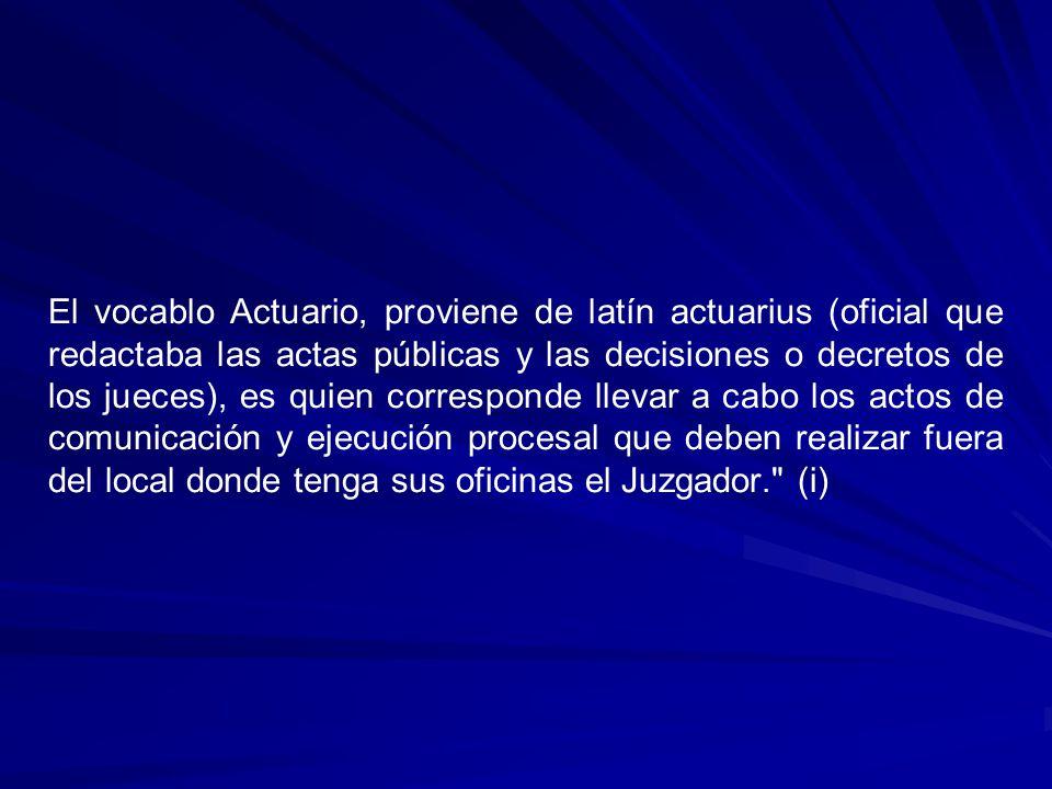 El vocablo Actuario, proviene de latín actuarius (oficial que redactaba las actas públicas y las decisiones o decretos de los jueces), es quien corres