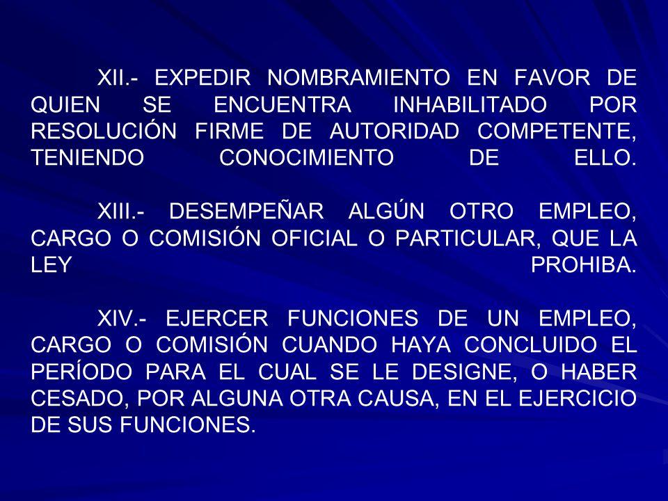 XII.- EXPEDIR NOMBRAMIENTO EN FAVOR DE QUIEN SE ENCUENTRA INHABILITADO POR RESOLUCIÓN FIRME DE AUTORIDAD COMPETENTE, TENIENDO CONOCIMIENTO DE ELLO.