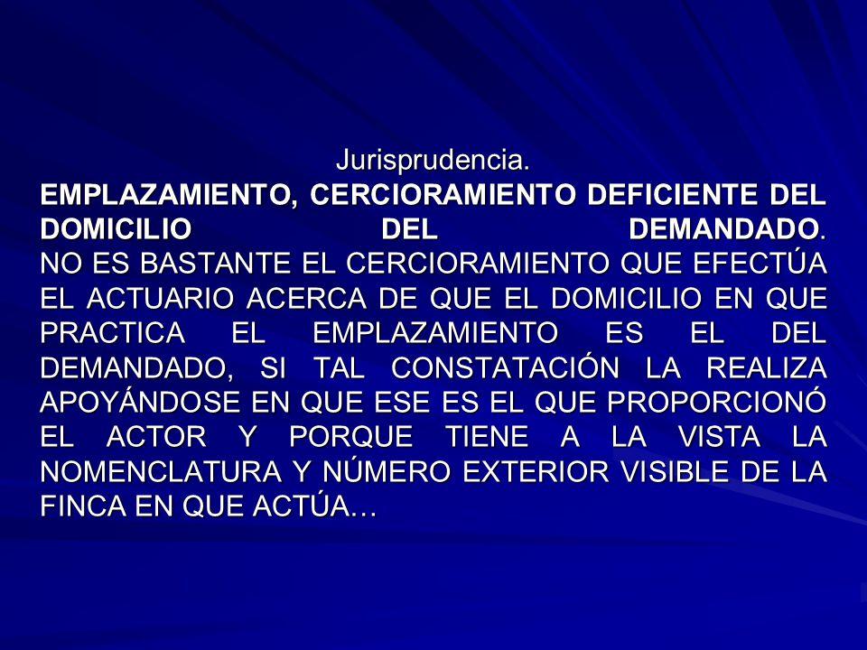 Jurisprudencia.EMPLAZAMIENTO, CERCIORAMIENTO DEFICIENTE DEL DOMICILIO DEL DEMANDADO.