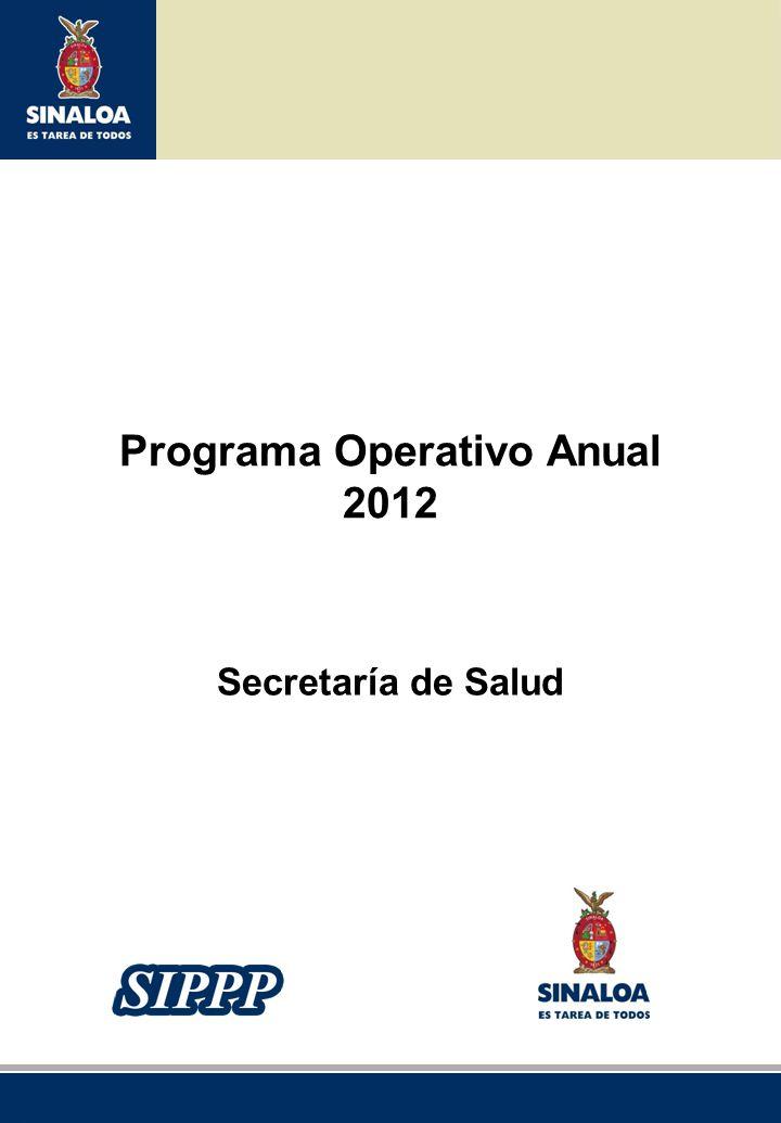 Sistema Integral de Planeación, Programación y Presupuestación del Gasto Público Proceso para el Ejercicio Fiscal del año 2012 Programa Operativo Anual 2012 Secretaría de Salud