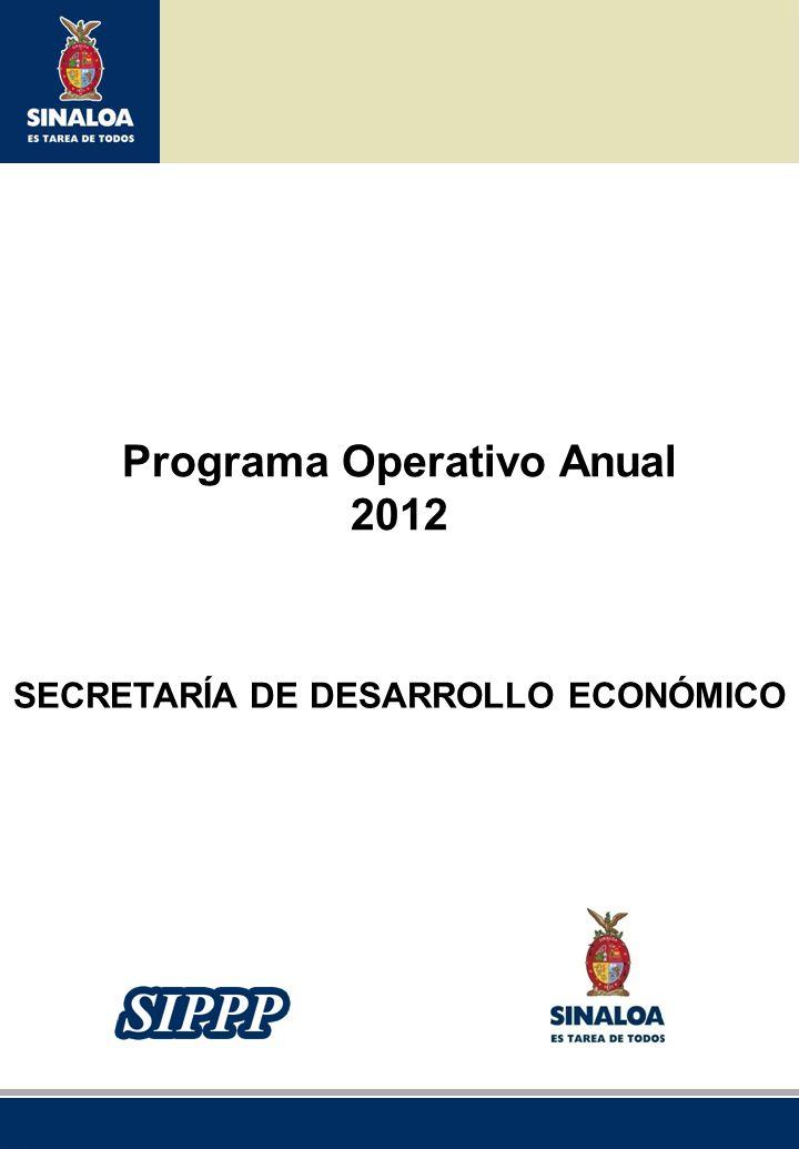Sistema Integral de Planeación, Programación y Presupuestación del Gasto Público Proceso para el Ejercicio Fiscal del año 2012 Programa Operativo Anual 2012 SECRETARÍA DE DESARROLLO ECONÓMICO