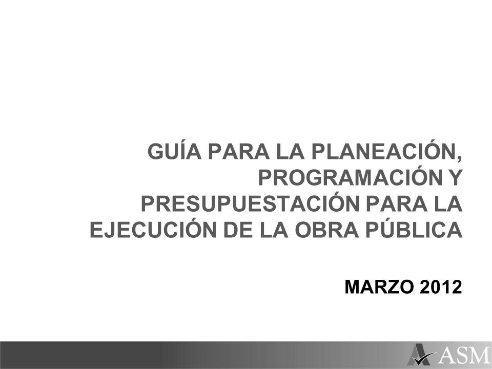 GUÍA PARA LA PLANEACIÓN, PROGRAMACIÓN Y PRESUPUESTACIÓN PARA LA EJECUCIÓN DE LA OBRA PÚBLICA MARZO 2012