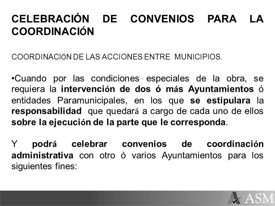 CELEBRACIÓN DE CONVENIOS PARA LA COORDINACI Ó N COORDINACI Ó N DE LAS ACCIONES ENTRE MUNICIPIOS. Cuando por las condiciones especiales de la obra, se