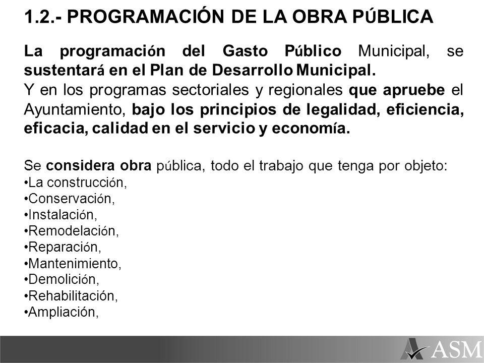 1.2.- PROGRAMACIÓN DE LA OBRA P Ú BLICA La programaci ó n del Gasto P ú blico Municipal, se sustentar á en el Plan de Desarrollo Municipal. Y en los p