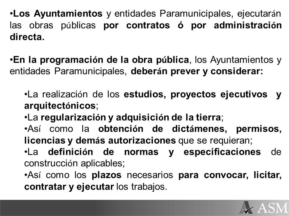 Los Ayuntamientos y entidades Paramunicipales, ejecutar á n las obras p ú blicas por contratos ó por administraci ó n directa. En la programaci ó n de
