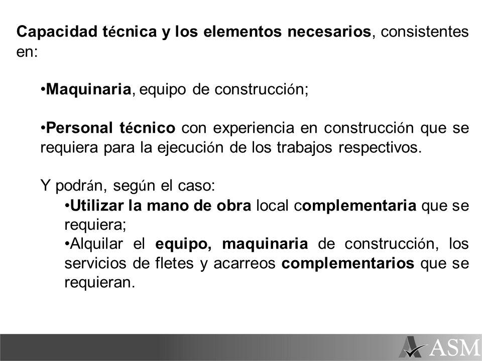 Capacidad t é cnica y los elementos necesarios, consistentes en: Maquinaria, equipo de construcci ó n; Personal t é cnico con experiencia en construcc